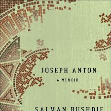 Rushdie's memoir. Joseph Anton was the alias he lived under while in hiding, named for Conrad and Chekov, two of his favourite writers.