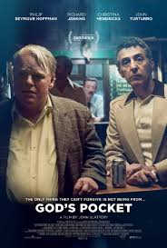 """God's Pocket"" starring Philip Seymour Hoffman in one of his last roles. Hoffman also co-stars with Jennifer Lawence in a couple of ""The Hunger Games"" movies. J-Lawness Scale: 4 source: imdb"