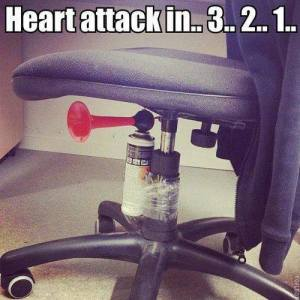 Just make sure the victim has a good sense of humour ... and doesn't have a heart condition