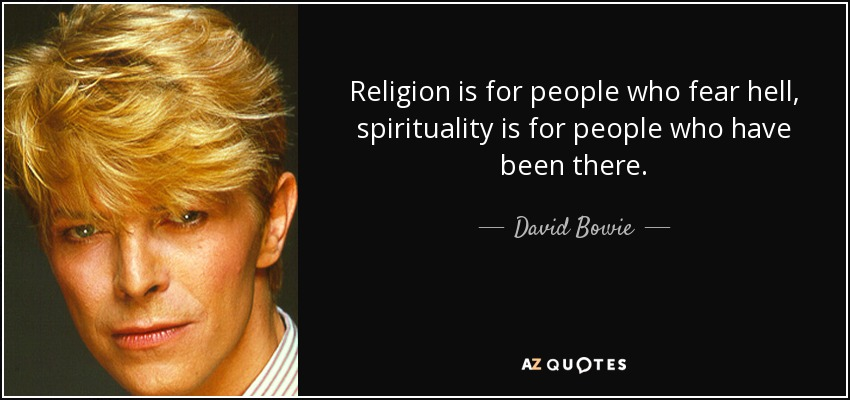 quote-religion-is-for-people-who-fear-hell-spirituality-is-for-people-who-have-been-there-david-bowie-54-71-88
